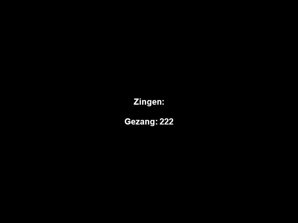 Zingen: Gezang: 222