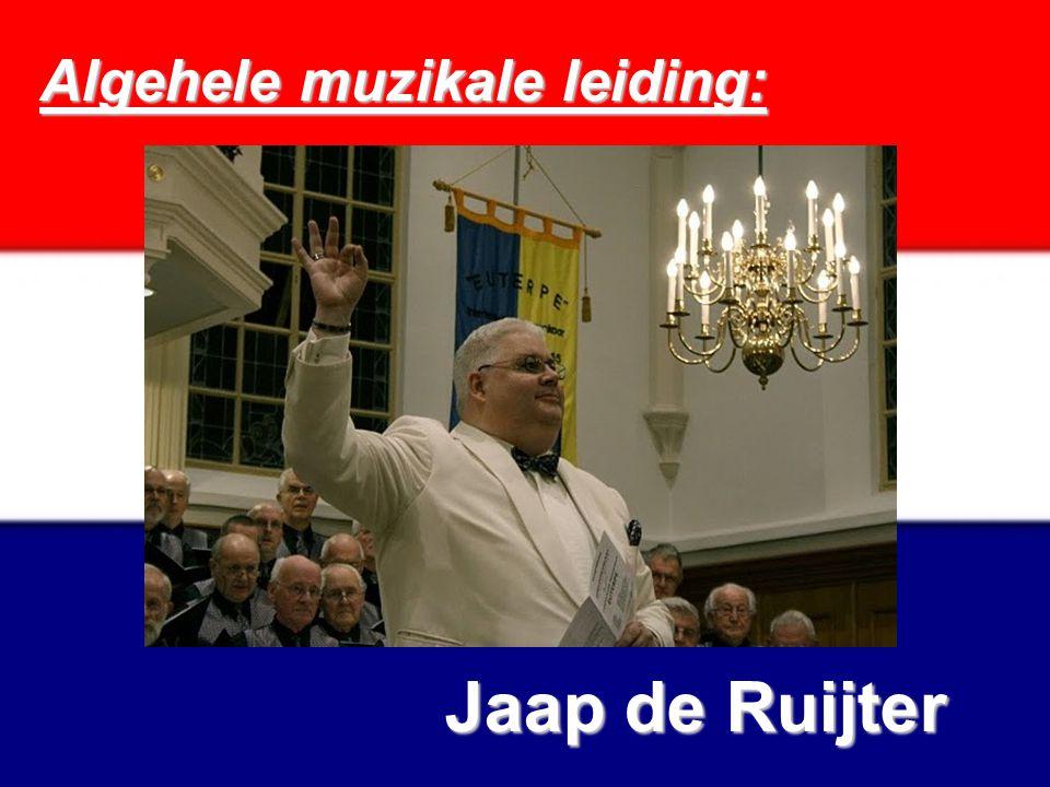 Algehele muzikale leiding: Jaap de Ruijter