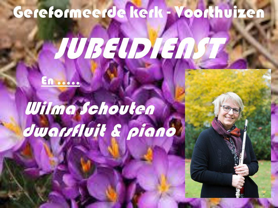 Gereformeerde kerk - Voorthuizen JUBELDIENST En ….. Wilma Schouten dwarsfluit & piano