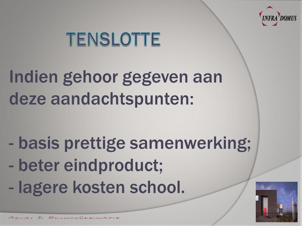 Indien gehoor gegeven aan deze aandachtspunten: - basis prettige samenwerking; - beter eindproduct; - lagere kosten school.