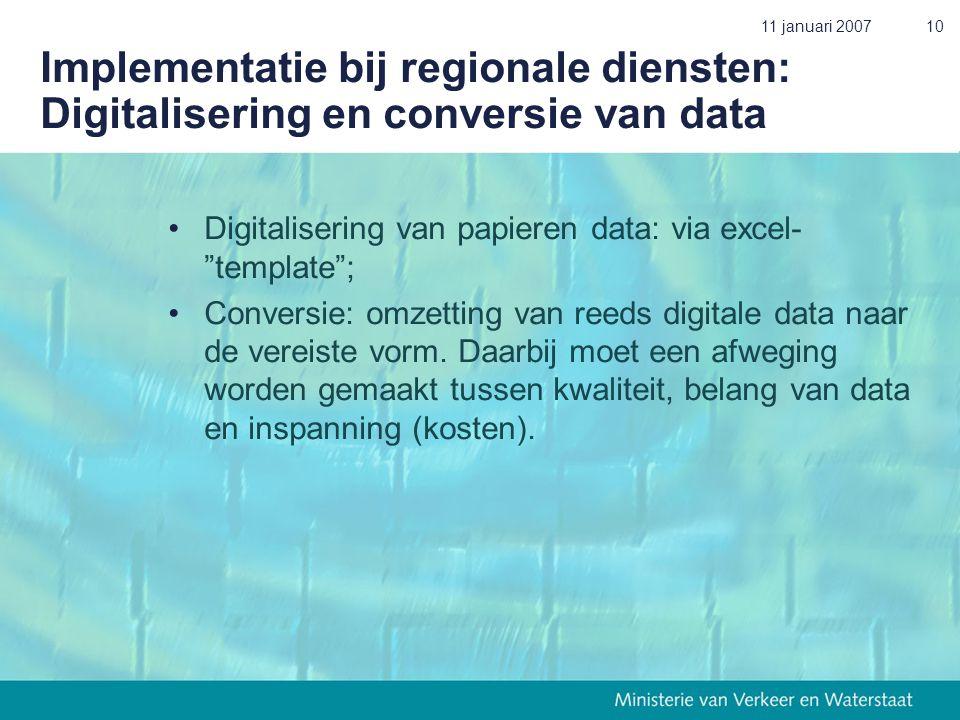 """11 januari 200710 Implementatie bij regionale diensten: Digitalisering en conversie van data •Digitalisering van papieren data: via excel- """"template"""";"""