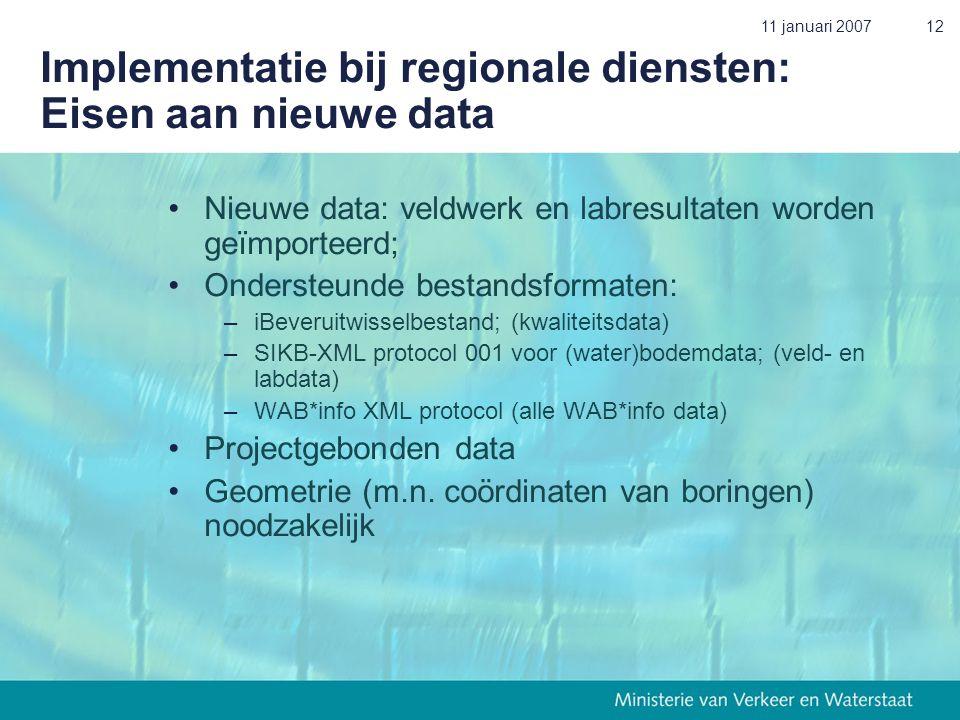 11 januari 200712 Implementatie bij regionale diensten: Eisen aan nieuwe data •Nieuwe data: veldwerk en labresultaten worden geïmporteerd; •Ondersteun