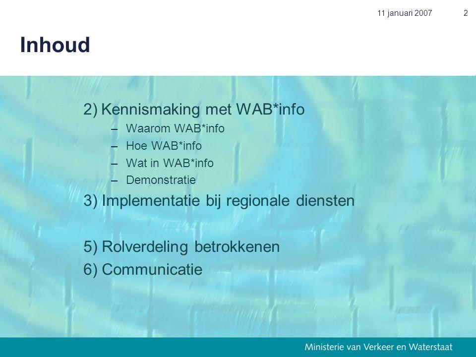 11 januari 20072 Inhoud 2)Kennismaking met WAB*info –Waarom WAB*info –Hoe WAB*info –Wat in WAB*info –Demonstratie 3) Implementatie bij regionale diens