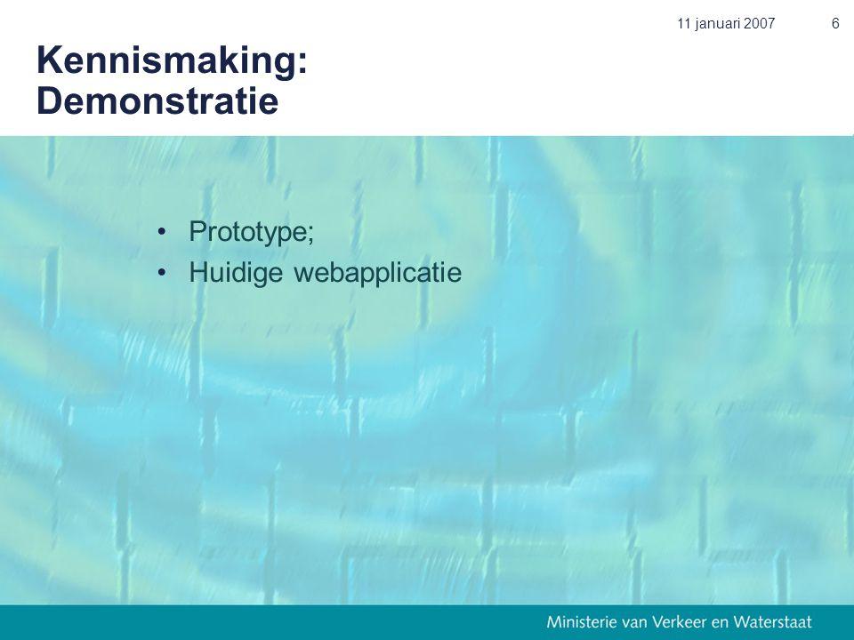 11 januari 20076 Kennismaking: Demonstratie •Prototype; •Huidige webapplicatie