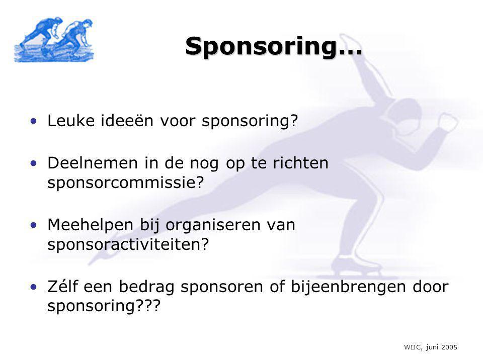 WIJC, juni 2005 Sponsoring… •Leuke ideeën voor sponsoring.
