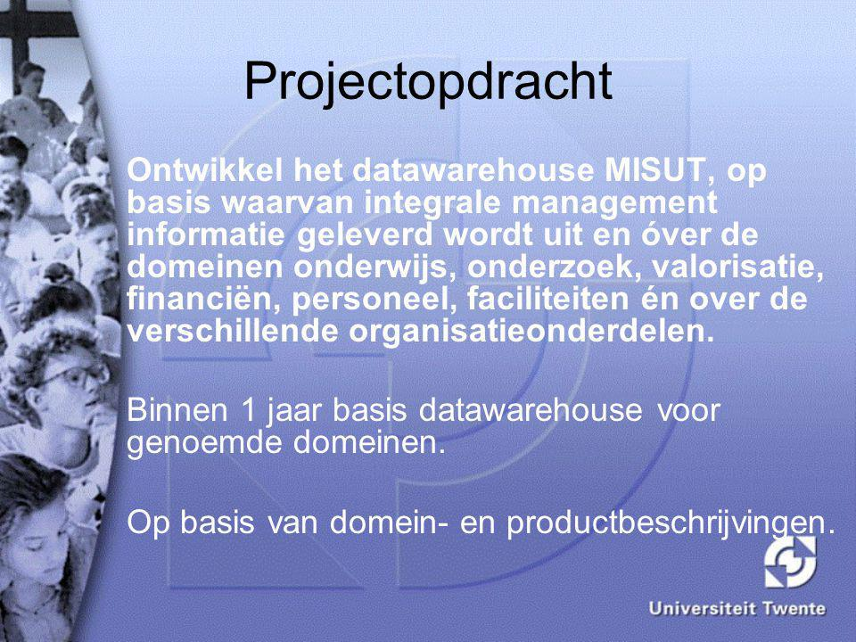 Projectopdracht Ontwikkel het datawarehouse MISUT, op basis waarvan integrale management informatie geleverd wordt uit en óver de domeinen onderwijs, onderzoek, valorisatie, financiën, personeel, faciliteiten én over de verschillende organisatieonderdelen.
