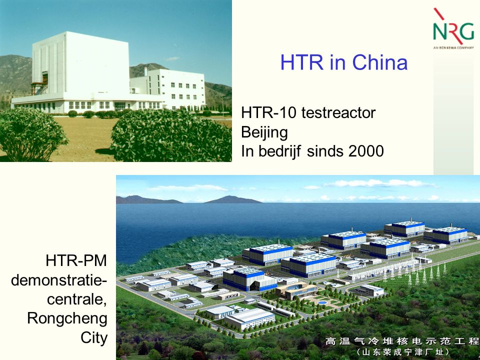 HTR in China HTR-10 testreactor Beijing In bedrijf sinds 2000 HTR-PM demonstratie- centrale, Rongcheng City