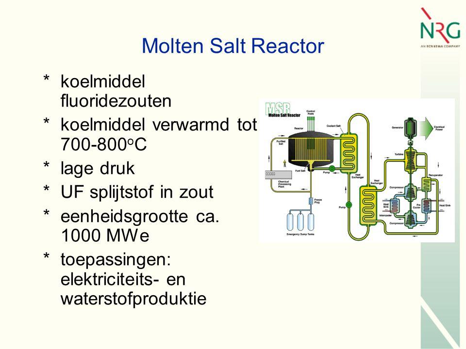 Molten Salt Reactor *koelmiddel fluoridezouten *koelmiddel verwarmd tot 700-800 o C *lage druk *UF splijtstof in zout *eenheidsgrootte ca.