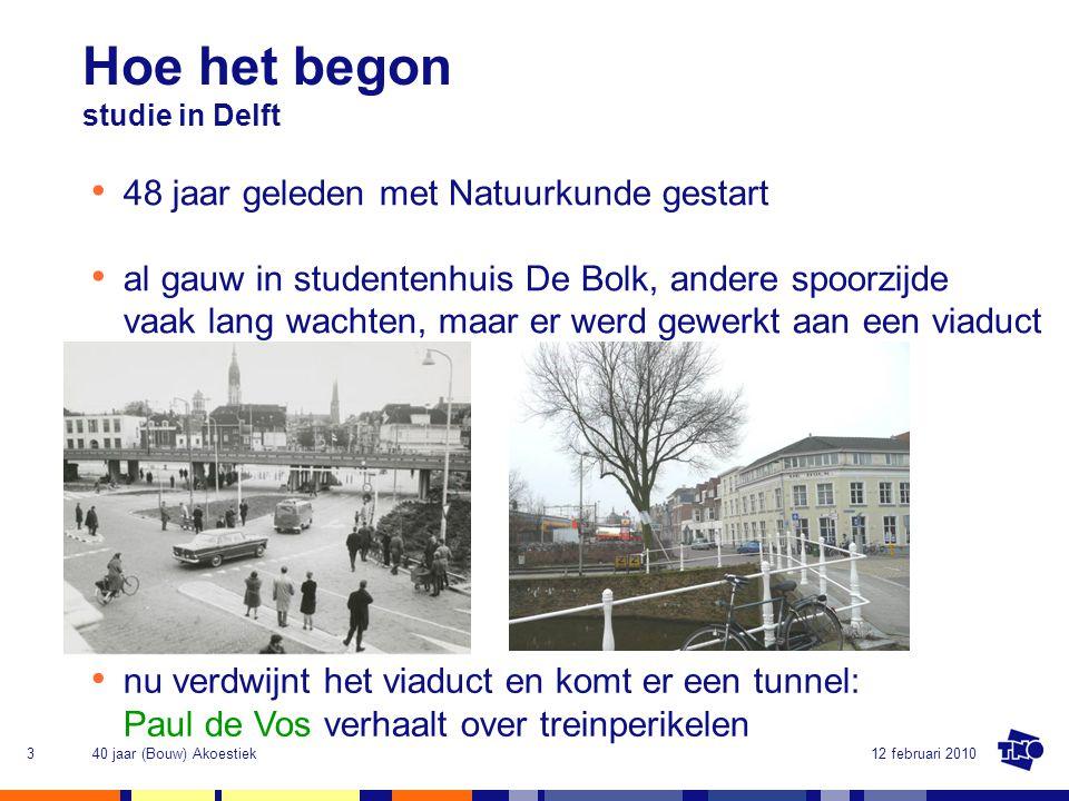 12 februari 201040 jaar (Bouw) Akoestiek4 • tijdens de bouw op De Bolk laag frequent geluid en trillingen van heien en treinen • kamerindeling aangepast; akoestische interesse gewekt.