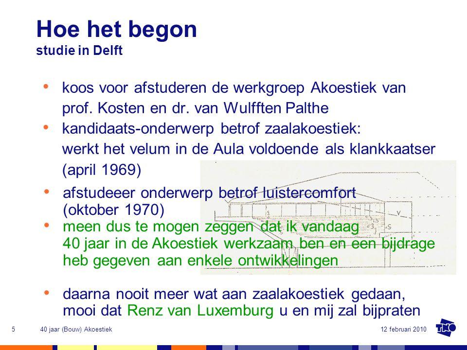 12 februari 201040 jaar (Bouw) Akoestiek16 Hoe het was Bouwakoestiek - de rode draad door 40 jaar • vanaf 1972 meewerken aan normen en praktijkrichtlijnen in NEN-cie met G.J.