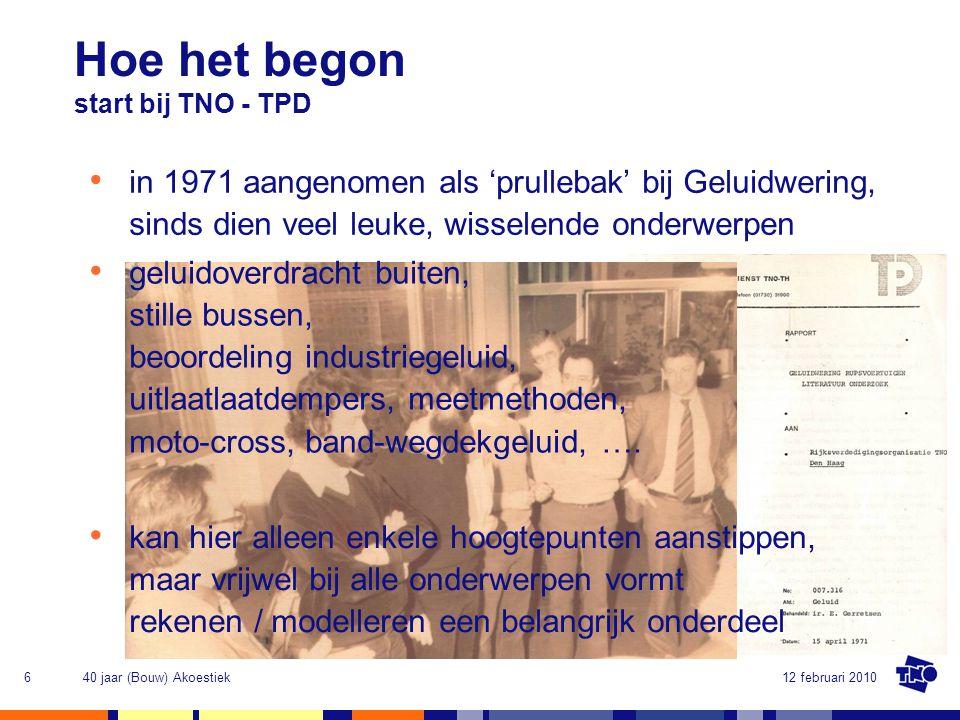 12 februari 201040 jaar (Bouw) Akoestiek7 Hoe het was motto Er is niets zo praktisch als een goed rekenmodel vrij naar Manfred Heckl