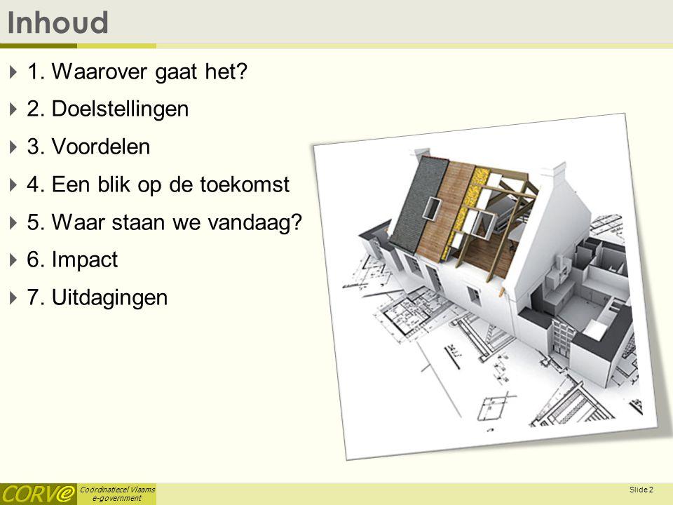 Coördinatiecel Vlaams e-government Slide 2 Inhoud  1. Waarover gaat het?  2. Doelstellingen  3. Voordelen  4. Een blik op de toekomst  5. Waar st