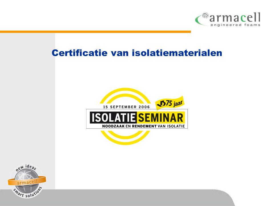 Certificatie van isolatiematerialen • Welke instituten en keuringsinstanties zijn bekend • Het effekt op de produkten • Produkt garantie • Verwerkings garantie • Armacell garantplan