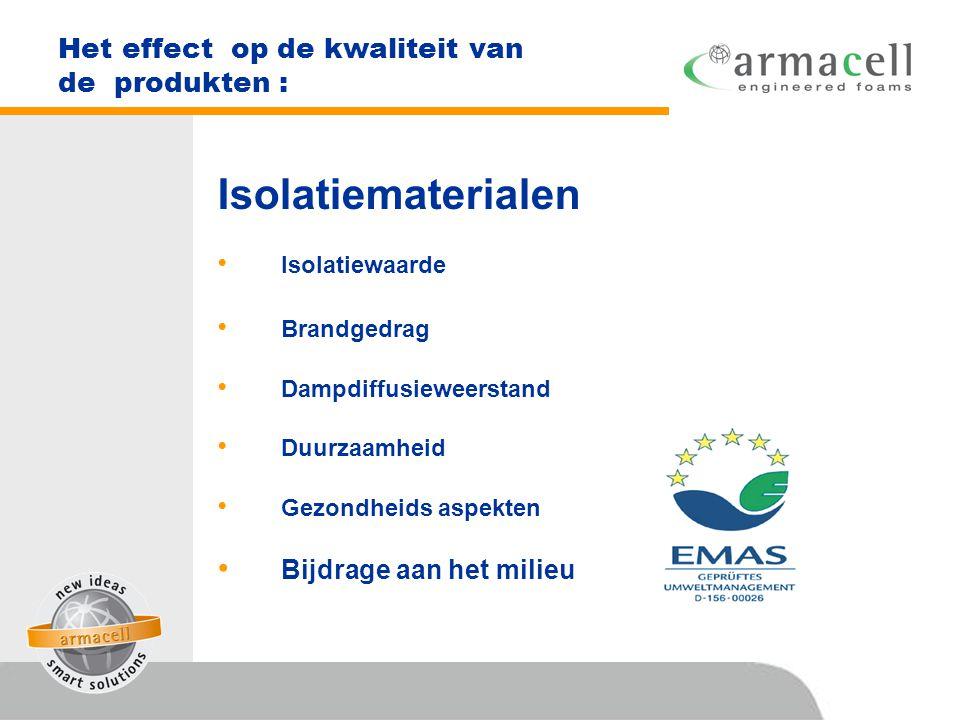 Het effect op de kwaliteit van de produkten : Isolatiematerialen •I•Isolatiewaarde •B•Brandgedrag •D•Dampdiffusieweerstand •D•Duurzaamheid •G•Gezondhe
