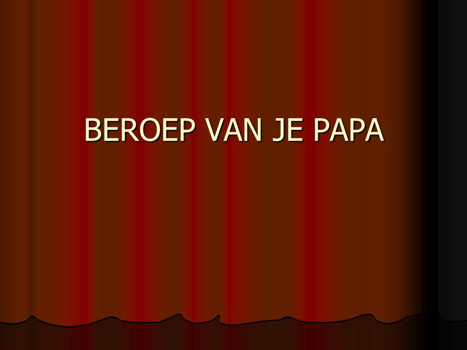 BEROEP VAN JE PAPA