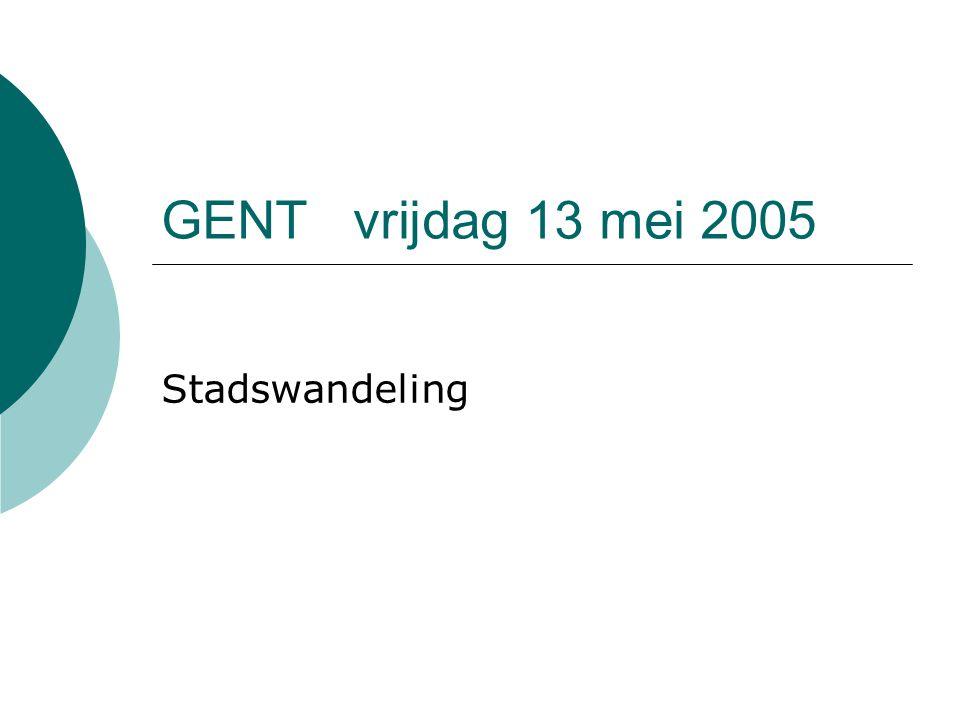 GENTvrijdag 13 mei 2005 Stadswandeling