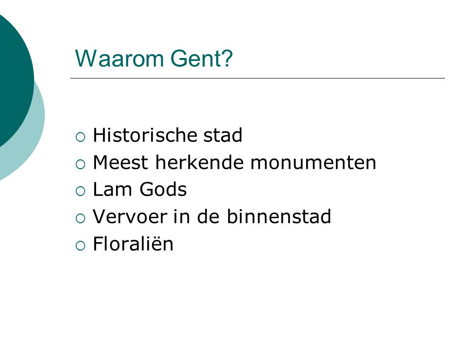 Waarom Gent?  Historische stad  Meest herkende monumenten  Lam Gods  Vervoer in de binnenstad  Floraliën