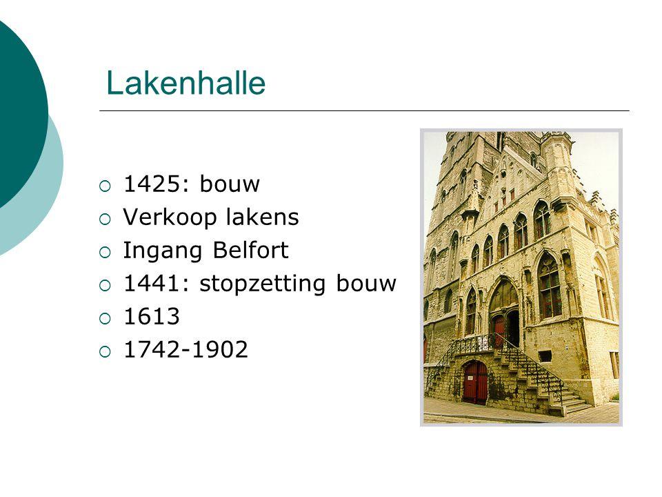 Lakenhalle  1425: bouw  Verkoop lakens  Ingang Belfort  1441: stopzetting bouw  1613  1742-1902