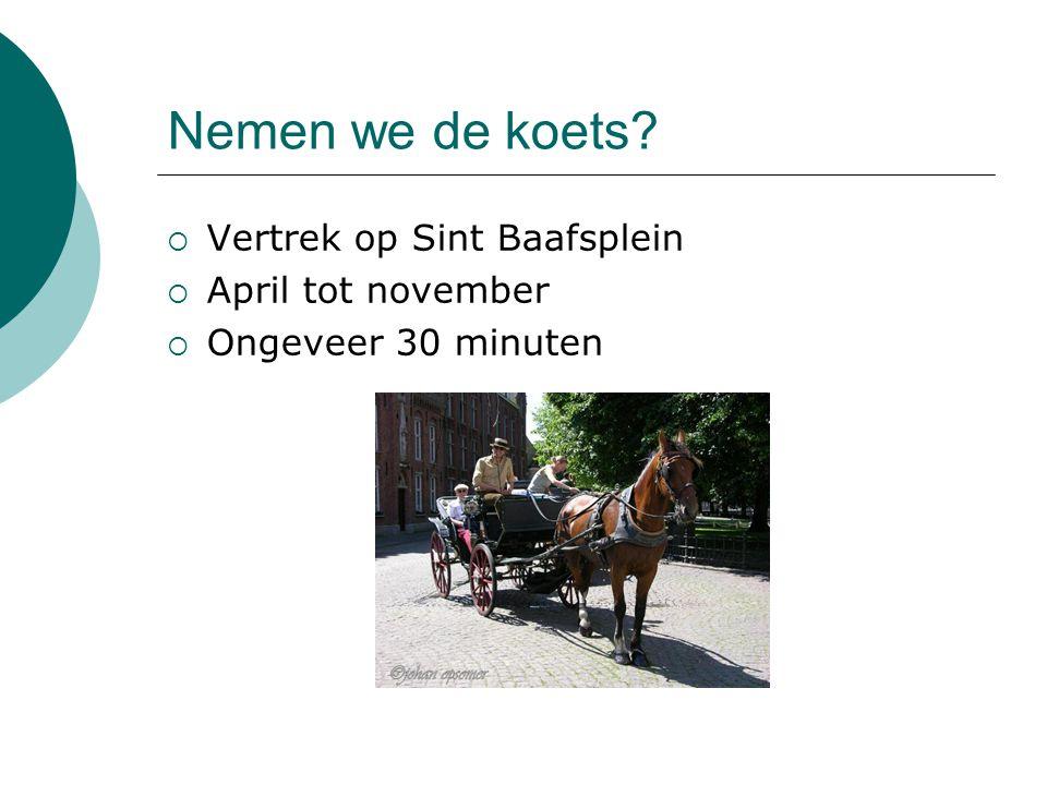 Nemen we de koets?  Vertrek op Sint Baafsplein  April tot november  Ongeveer 30 minuten