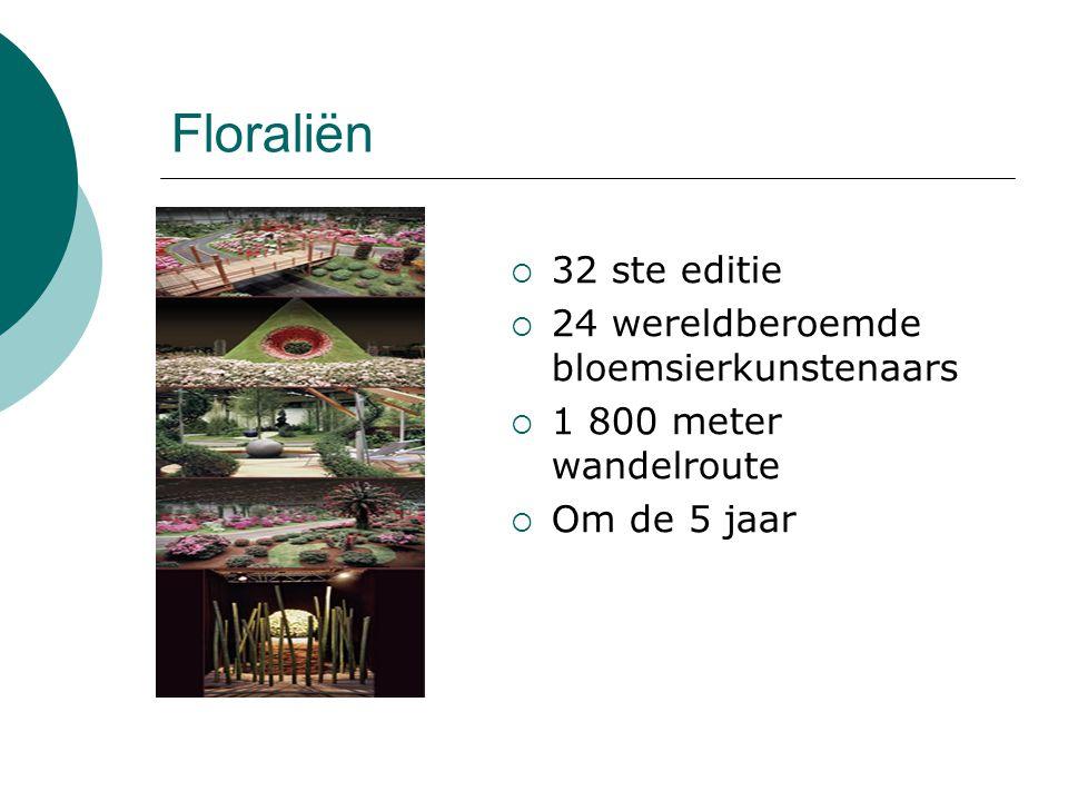 Floraliën  32 ste editie  24 wereldberoemde bloemsierkunstenaars  1 800 meter wandelroute  Om de 5 jaar