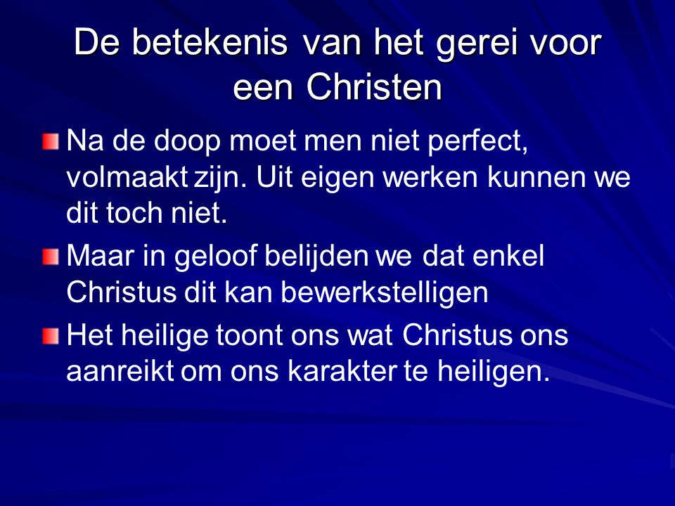 De betekenis van het gerei voor een Christen Na de doop moet men niet perfect, volmaakt zijn. Uit eigen werken kunnen we dit toch niet. Maar in geloof