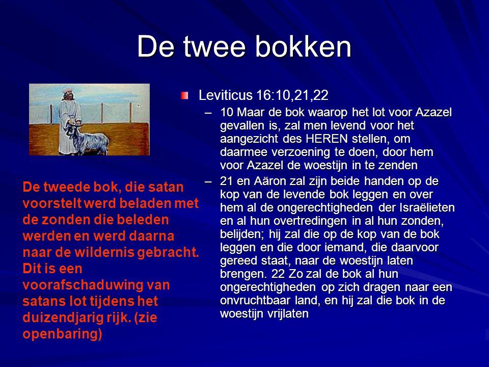 De twee bokken Leviticus 16:10,21,22 –10 Maar de bok waarop het lot voor Azazel gevallen is, zal men levend voor het aangezicht des HEREN stellen, om