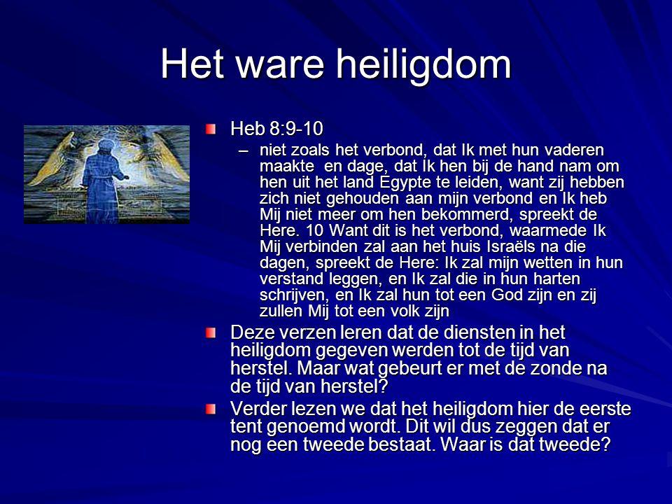 Het ware heiligdom Heb 8:9-10 –niet zoals het verbond, dat Ik met hun vaderen maakte en dage, dat Ik hen bij de hand nam om hen uit het land Egypte te