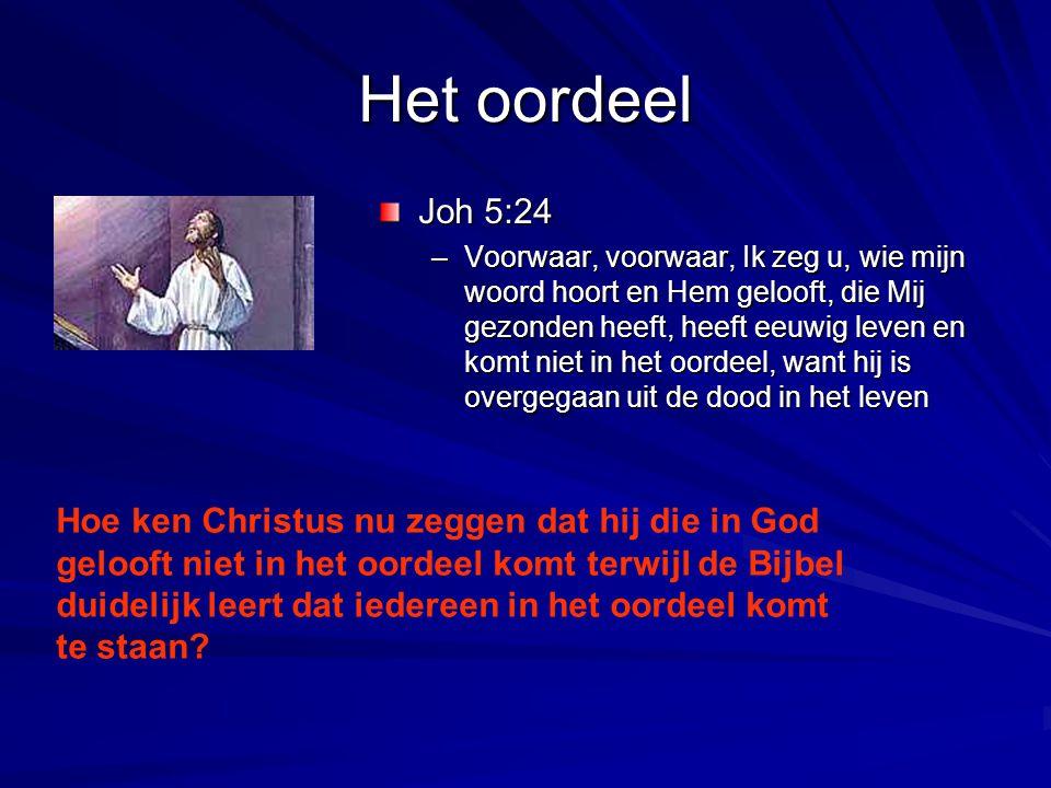 Het oordeel Joh 5:24 –Voorwaar, voorwaar, Ik zeg u, wie mijn woord hoort en Hem gelooft, die Mij gezonden heeft, heeft eeuwig leven en komt niet in he