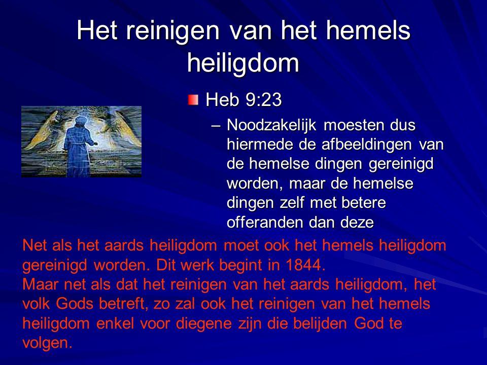 Het reinigen van het hemels heiligdom Heb 9:23 –Noodzakelijk moesten dus hiermede de afbeeldingen van de hemelse dingen gereinigd worden, maar de heme