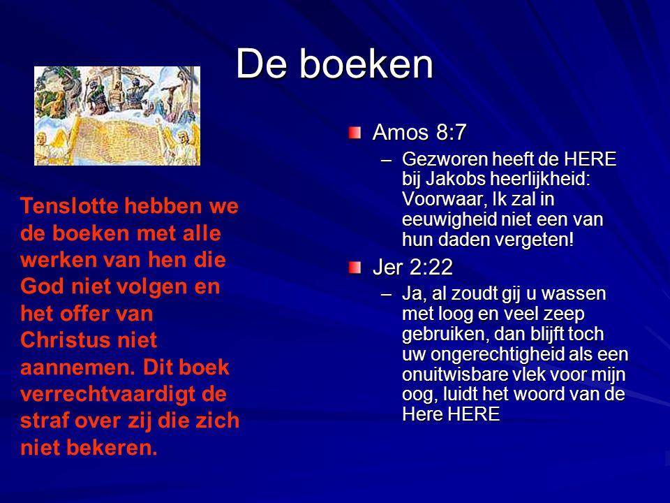 De boeken Amos 8:7 –Gezworen heeft de HERE bij Jakobs heerlijkheid: Voorwaar, Ik zal in eeuwigheid niet een van hun daden vergeten! Jer 2:22 –Ja, al z
