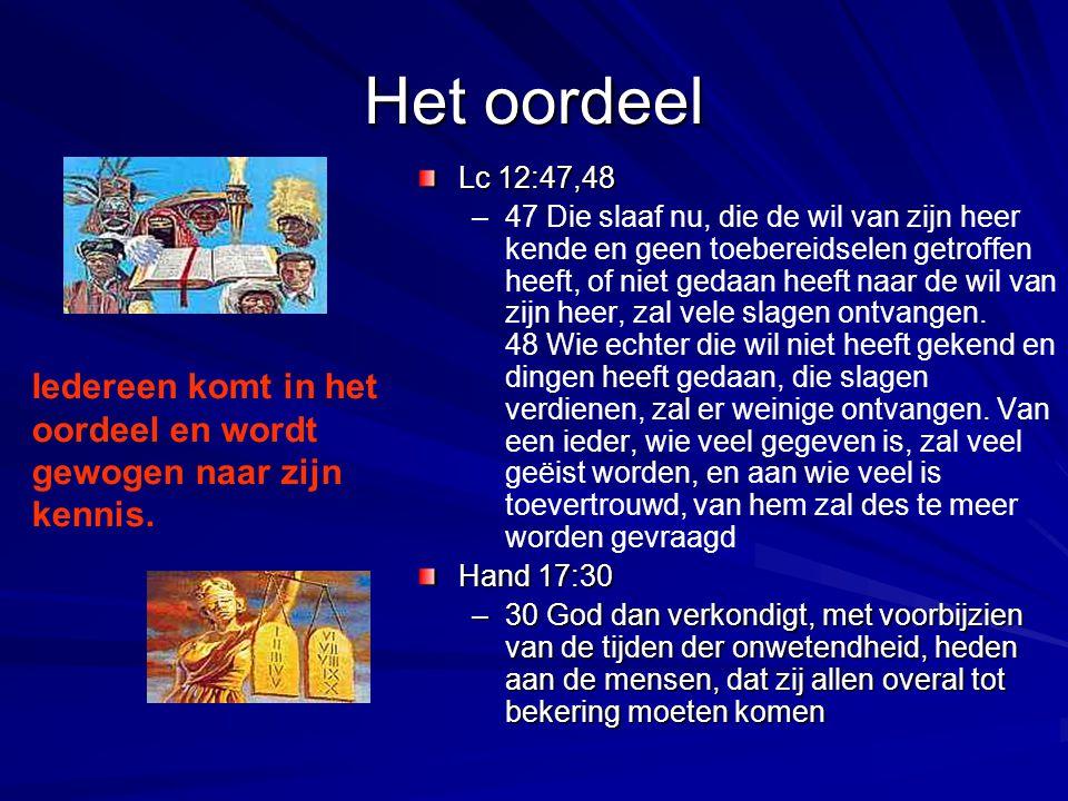 Het oordeel Lc 12:47,48 –47 Die slaaf nu, die de wil van zijn heer kende en geen toebereidselen getroffen heeft, of niet gedaan heeft naar de wil van