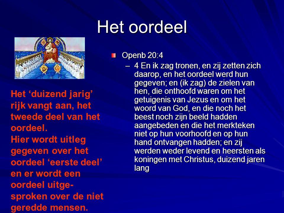 Het oordeel Openb 20:4 –4 En ik zag tronen, en zij zetten zich daarop, en het oordeel werd hun gegeven; en (ik zag) de zielen van hen, die onthoofd wa