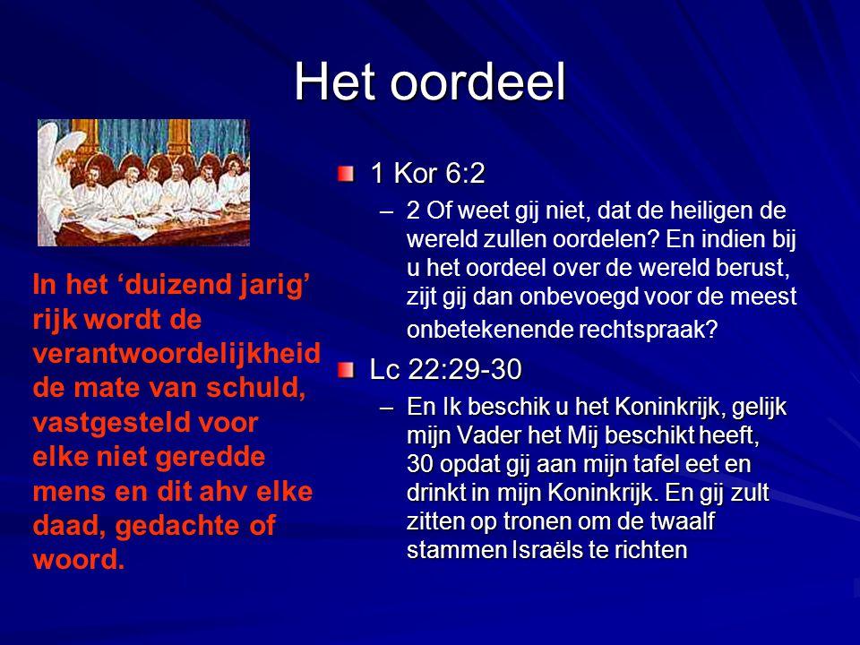 Het oordeel 1 Kor 6:2 –2 Of weet gij niet, dat de heiligen de wereld zullen oordelen? En indien bij u het oordeel over de wereld berust, zijt gij dan