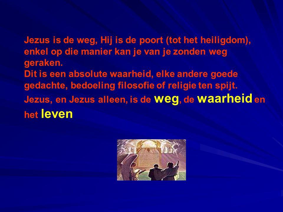 Jezus is de weg, Hij is de poort (tot het heiligdom), enkel op die manier kan je van je zonden weg geraken. Dit is een absolute waarheid, elke andere