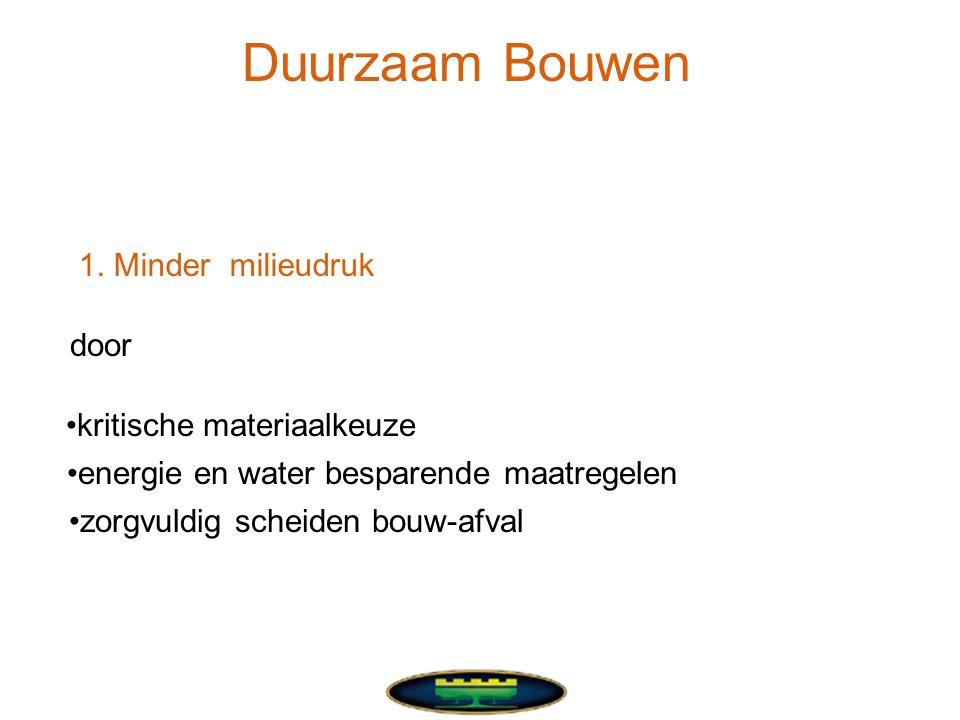 Duurzaam Bouwen •kritische materiaalkeuze •energie en water besparende maatregelen •zorgvuldig scheiden bouw-afval door 1.