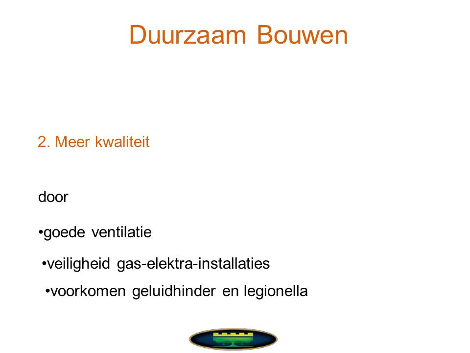 •goede ventilatie •veiligheid gas-elektra-installaties •voorkomen geluidhinder en legionella door Duurzaam Bouwen 2.
