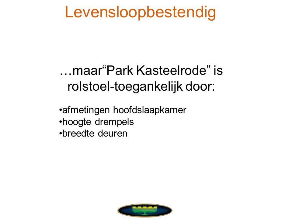 …maar Park Kasteelrode is rolstoel-toegankelijk door: •afmetingen hoofdslaapkamer •hoogte drempels •breedte deuren