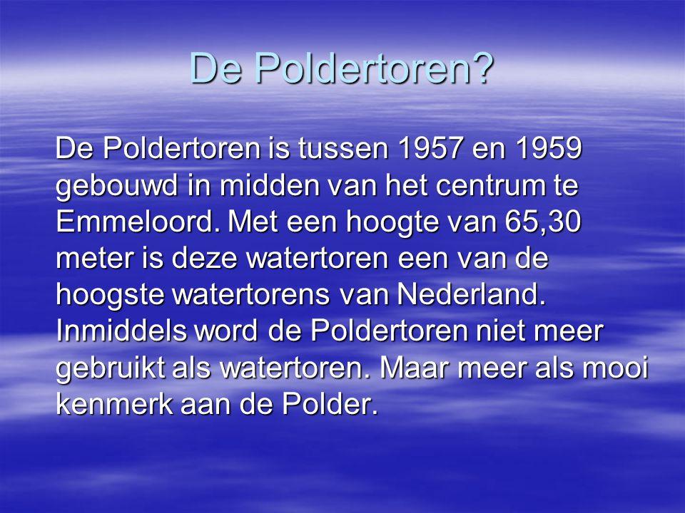 De Poldertoren? De Poldertoren is tussen 1957 en 1959 gebouwd in midden van het centrum te Emmeloord. Met een hoogte van 65,30 meter is deze watertore