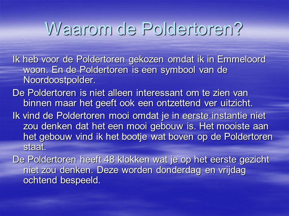 Waarom de Poldertoren? Ik heb voor de Poldertoren gekozen omdat ik in Emmeloord woon. En de Poldertoren is een symbool van de Noordoostpolder. De Pold