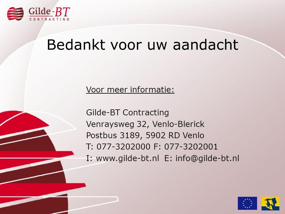 Bedankt voor uw aandacht Voor meer informatie: Gilde-BT Contracting Venraysweg 32, Venlo-Blerick Postbus 3189, 5902 RD Venlo T: 077-3202000 F: 077-320