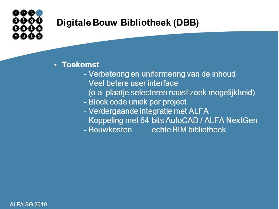 ALFA GG 2010 Digitale Bouw Bibliotheek (DBB) •Toekomst - Verbetering en uniformering van de inhoud - Veel betere user interface (o.a. plaatje selecter