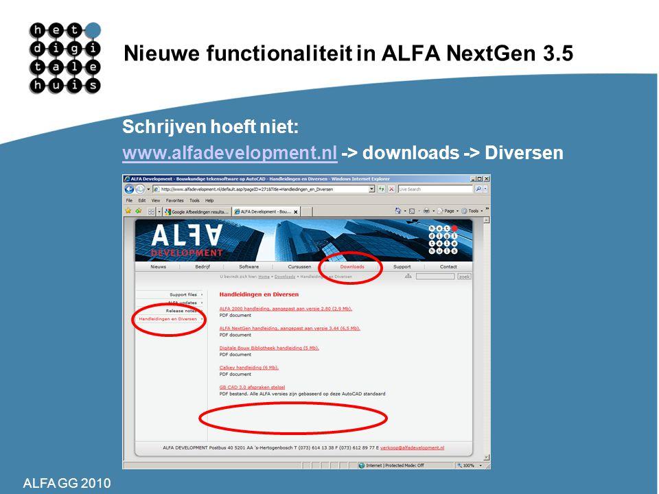 ALFA GG 2010 Nieuwe functionaliteit in ALFA NextGen 3.5 Schrijven hoeft niet: www.alfadevelopment.nlwww.alfadevelopment.nl -> downloads -> Diversen