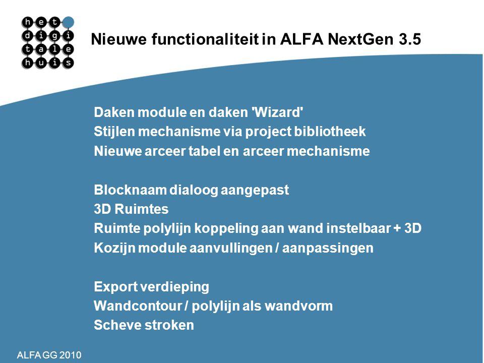 ALFA GG 2010 Nieuwe functionaliteit in ALFA NextGen 3.5 Daken module en daken 'Wizard' Stijlen mechanisme via project bibliotheek Nieuwe arceer tabel