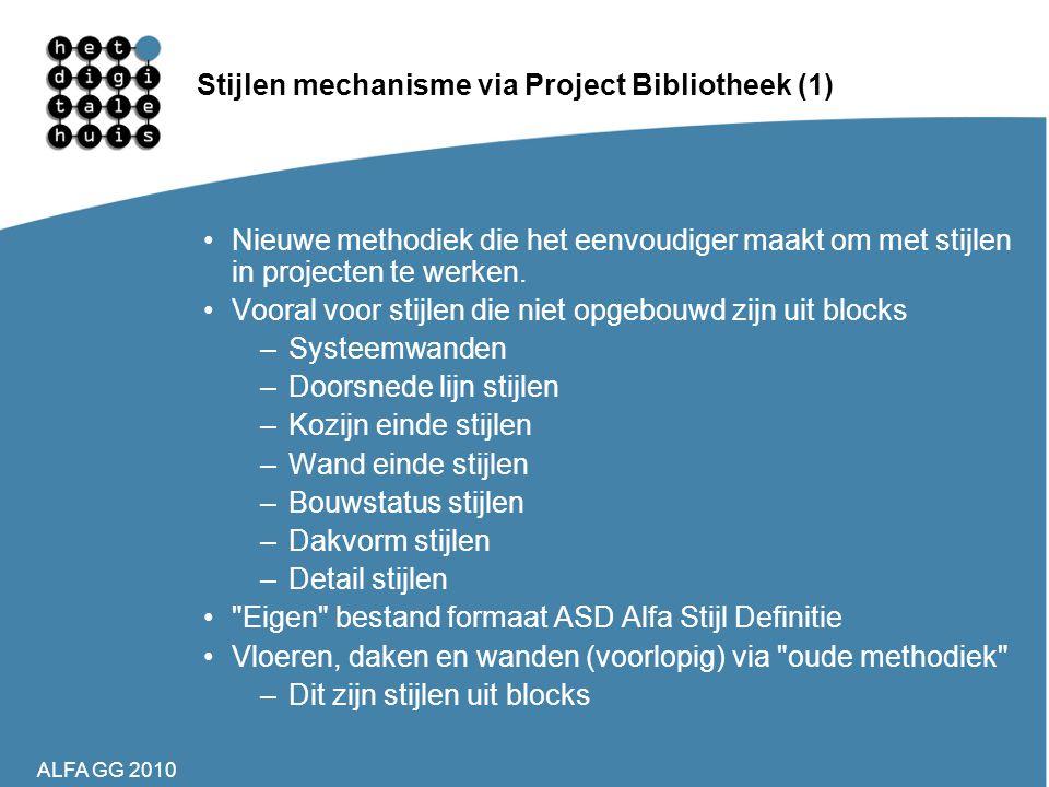 ALFA GG 2010 Stijlen mechanisme via Project Bibliotheek (1) •Nieuwe methodiek die het eenvoudiger maakt om met stijlen in projecten te werken. •Vooral