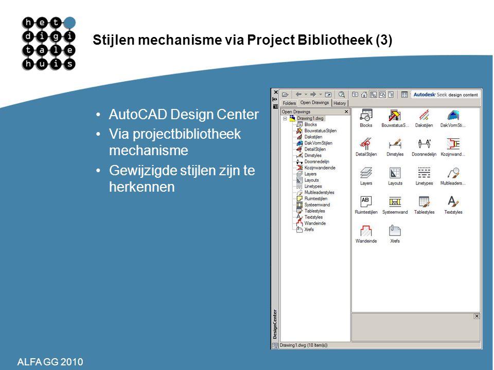 ALFA GG 2010 Stijlen mechanisme via Project Bibliotheek (3) •AutoCAD Design Center •Via projectbibliotheek mechanisme •Gewijzigde stijlen zijn te herk