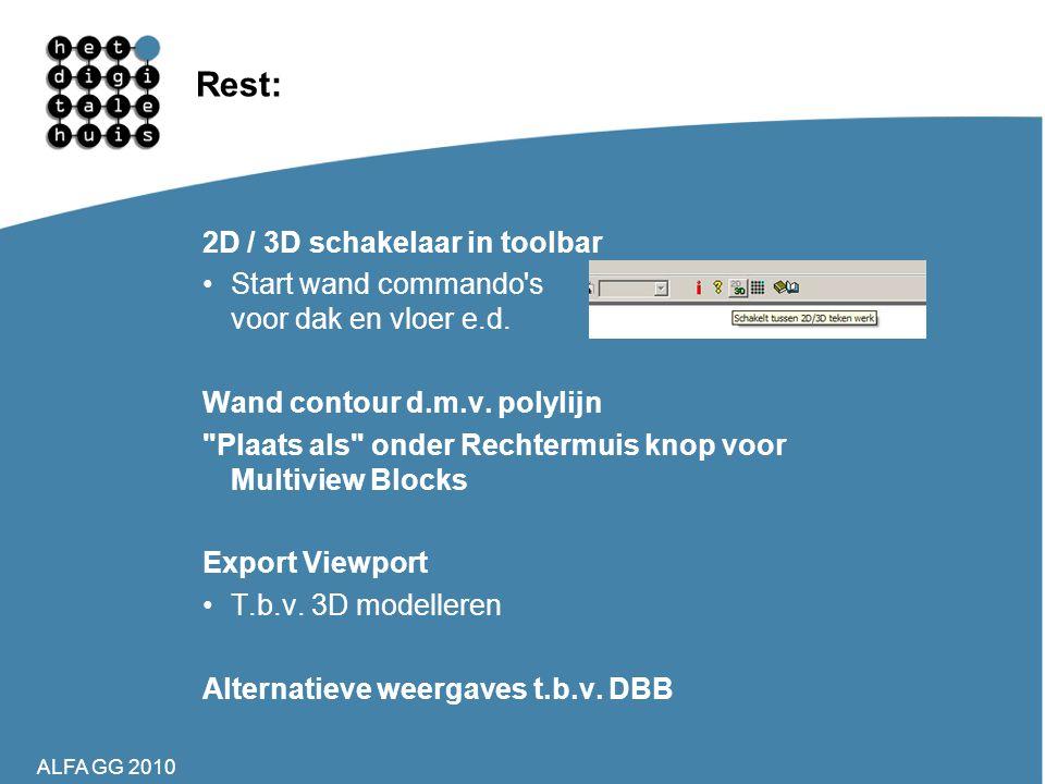 ALFA GG 2010 Rest: 2D / 3D schakelaar in toolbar •Start wand commando's voor dak en vloer e.d. Wand contour d.m.v. polylijn