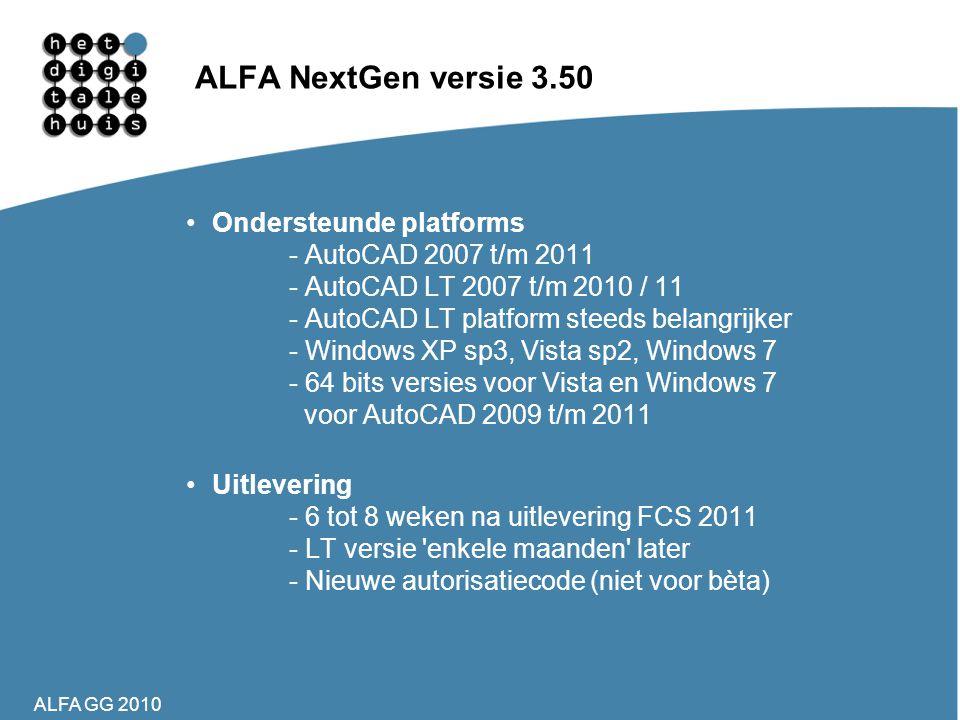 ALFA GG 2010 ALFA NextGen versie 3.50 •Ondersteunde platforms - AutoCAD 2007 t/m 2011 - AutoCAD LT 2007 t/m 2010 / 11 - AutoCAD LT platform steeds bel