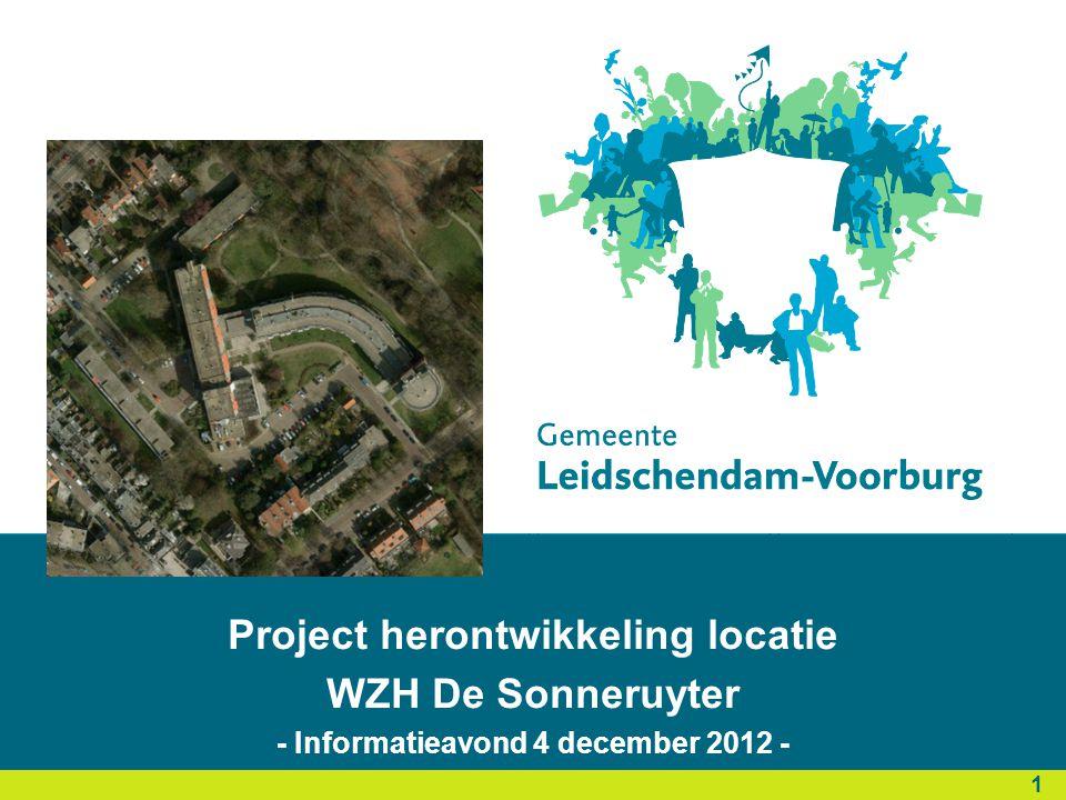 Herontwikkeling locatie Oosteinde 241/243/245 Informatieavond 29 oktober 2012 Project herontwikkeling locatie WZH De Sonneruyter - Informatieavond 4 december 2012 - 1