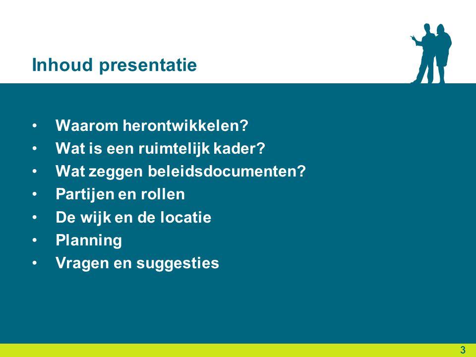 Inhoud presentatie •Waarom herontwikkelen. •Wat is een ruimtelijk kader.