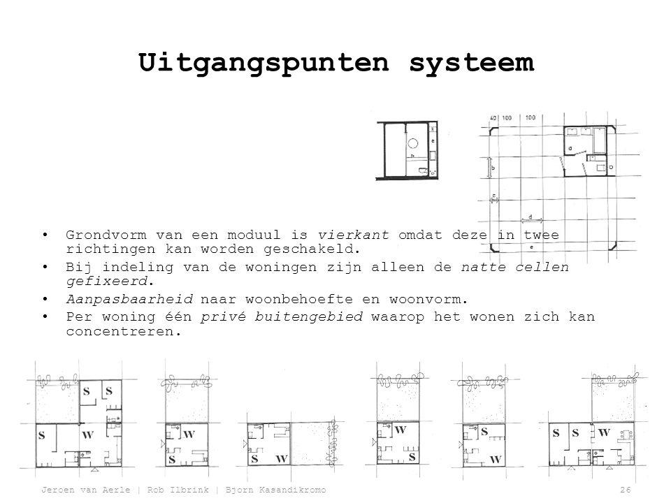 Jeroen van Aerle | Rob Ilbrink | Bjorn Kasandikromo26 Uitgangspunten systeem •Grondvorm van een moduul is vierkant omdat deze in twee richtingen kan worden geschakeld.